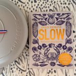 Slow: Food Worth Taking Time Over – Lucy Bowman